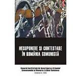 Nesupunere si contestare in Romania comunista. Anuarul Institutului de Investigare a Crimelor Comunismului si Memoria Exilului Romanesc. Volumul X 2015