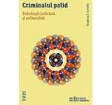 Criminalul palid. Psihologie judiciara si psihanaliza