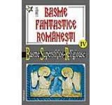 Basme fantastice romanesti Vol. IV - Basme Supersititios Religioase
