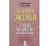 Prevenirea cancerului. 10 reguli obligatorii pentru sanatate si viata lunga