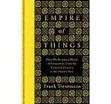 Empire of Things: How We Became a World of Consumers from the Fifteenth Century to the Twenty-First