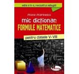 Mona Marinescu - Mic dictionar de formule matematice, clasele V-VIII (editia a IV-a)