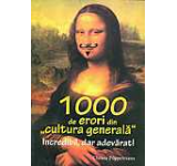 1000 de erori din cultura generala. Incredibil dar adevarat! Editia 2012