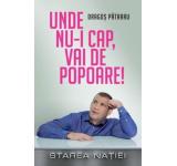Dragos Patraru - Unde nu-i cap, vai de popoare! Starea Natiei