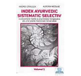 Index ayurvedic sistematic selectiv. Vol. 1