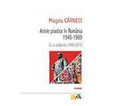 Artele plastice in Romania 1945-1989. Cu o addenda 1990-2010