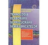 Tehnologia elaborarii si prelucrarii semifabricatelor. Manual clasa a XI-a