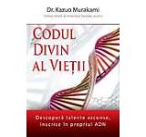Codul divin al vietii. Decopera talente ascunse inscrise in propriul ADN