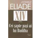 Cei sapte pasi ai lui Buddha. 1983. Dosarul Eliade Vol. 14