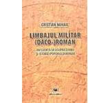 Limbajul militar (daco-) roman. Influenta sa asupra limbii si istoriei poporului roman