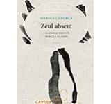 Zeul absent. Literatura si initiere la Mircea Eliade