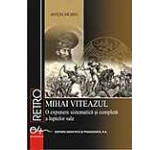 Mihai Viteazul - O expunere sistematica si completa a luptelor sale
