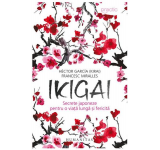 Ikigai: Secrete japoneze pentru o viata lunga si fericita - Hector Garcia, Francesc Miralles