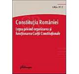 Constitutia Romaniei. Legea nr. 47/ 1992 privind organizarea si functionarea Curtii Constitutionale