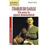 Charles de Gaulle. Un erou in epoca democratica