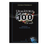 Urmatorii 100 de ani. Previziuni pentru secolul XXI - George Friedman
