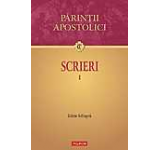 Scrieri. Parintii Apostolici Vol. 1