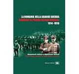 Romania in Primul Razboi Mondial. La Romania nella Grande Guerra 1914-1918