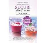 Sucuri din fructe. 50 de retete pentru sanatate si intinerire