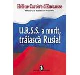 U.R.S.S a murit traiasca Rusia!