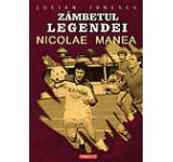 Zambetul legendei - Nicolae Manea