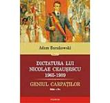 Dictatura lui Nicolae Ceausescu 1965-1989. Geniul Carpatilor - editia a II-a revazuta si adaugita