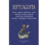 Septuaginta Vol. 5. Osea. Amos. Michea. Ioel. Abdias. Iona. Naum. Avacum. Sophonia. Aggeu. Zaharia. Malachia