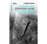 Am zburat pentru Romania Mare. Memoriile unor aviatori care au luptat in anii Primului Razboi Mondial