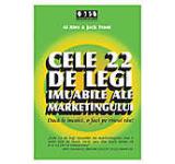 Cele 22 de legi imuabile ale marketingului. Daca le incalci o faci pe riscul tau