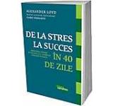 De la stres la succes in 40 de zile