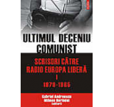 Ultimul deceniu comunist. Scrisori catre Radio Europa Libera (1979-1985). Vol. 1