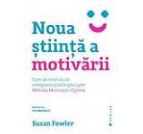 Noua stiinta a motivarii. Cum sa conduci sa energizezi si sa implici prin Metoda Motivatiei Optime