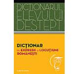 Dictionar de expresii si locutiuni romanesti. Dictionarul elevului destept