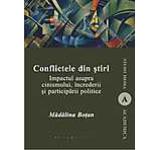 Conflictele din stiri. Impactul asupra cinismului increderii si participarii politice