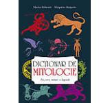 Dictionar de mitologie. Zei eroi mituri si legende