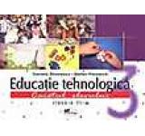 Educatie tehnologica. Caiet + planse pentru clasa a III-a