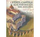 Cetati castele si alte fortificatii din Romania. De la inceputuri pana spre anul 1540