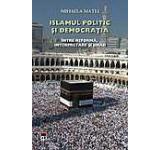 Islamul politic si democratia. Intre reforma interpretare si jihad