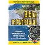 Biblia naturistului. Ghidul clasic al Medicinei Naturiste nutritiei sanatoase si remediilor alternative
