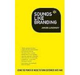 Sounds Like Branding: Use the Power of Music to Turn Customers into Fans