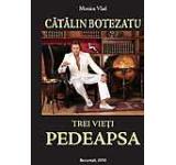 Trei Vieti. Pedeapsa - O biografie a lui Catalin Botezatu