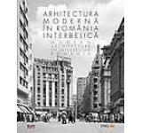 Arhitectura moderna in Romania interbelica. Editie bilingva romana si engleza