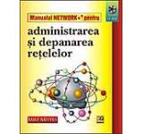 Manualul Network+ pentru administrarea si depanarea retelelor (CD inclus)