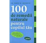 100 de remedii naturale pentru copilul tau