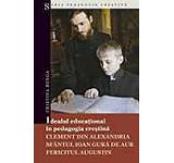 Idealul educational in pedagogia crestina: Clement din Alexandria Sfantul Ioan Gura de Aur Fericitul Augustin