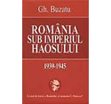 Romania sub imperiul haosului 1939-1945