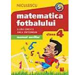 Matematica fotbalului. Manual auxiliar clasa a IV-a. Probleme si exercitii din lumea fotbalului pentru baieti si fete