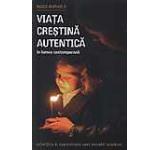 Viata crestina autentica in lumea contemporana. Reflexiile si experientele unei monahii ortodoxe