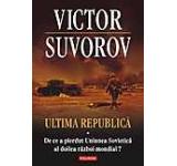 Ultima republica. De ce a pierdut Uniunea Sovietica al doilea razboi mondial? Vol. 1
