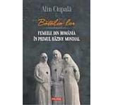 Batalia lor. Femeile din Romania in Primul Razboi Mondial